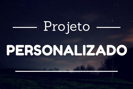 Como funciona projeto personalizado